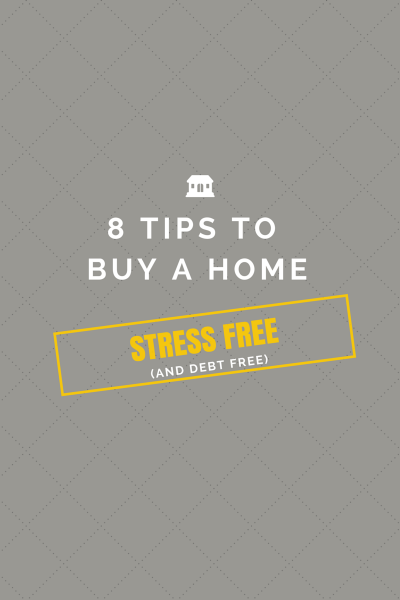 8 Tips To Buy A Home stress free and debt free