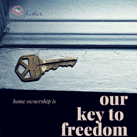 home ownership is our key to freedom